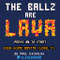 The Ballz are Lava!